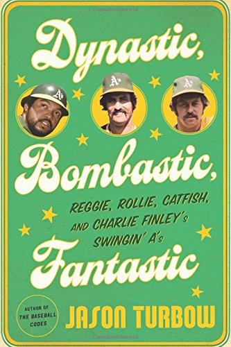 Dynastic, Bombastic, Fantastic: Reggie, Rollie, Catfish, and Charlie Finleys Swingin As