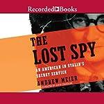 The Lost Spy: An American in Stalin's Secret Service | Andrew Meier