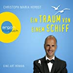 Ein Traum von einem Schiff: Eine Art Roman | Christoph Maria Herbst