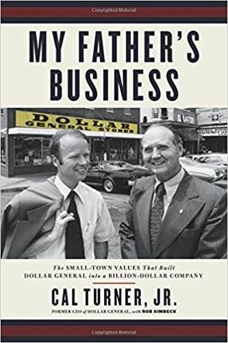 My Fathers Business The Small Town Values That Built Dollar General Into A Billion Dollar Company Cal Turner Rob Simbeck  Amazon Com