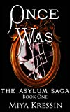 Once Was: Book One of the Asylum Saga