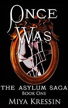 Once Was: Book One of the Asylum Saga by [Kressin, Miya]