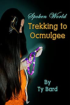 Trekking to Ocmulgee: Spoken World Book One by [Bard, Ty]