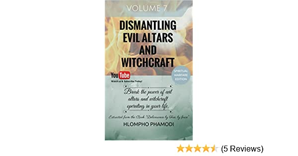 DISMANTLING EVIL ALTARS AND WITCHCRAFT: Vol 7-8 Break the power of evil  altars and witchcraft operating in your life