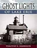 Ghost Lights of Lake Erie, Timothy Harrison, 0977829340