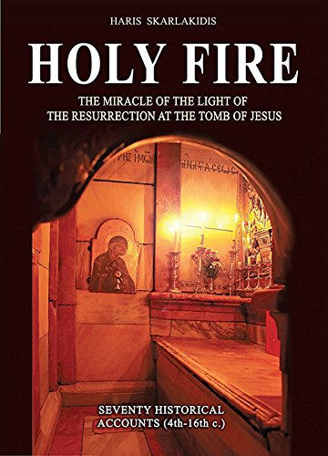Holy Fire: The Miracle of the Light of the Resurrection At the Tomb of Jesus. Seventy Historical Accounts (4th - 16th C.) by Haris Skarlakidis (2015-05-04)