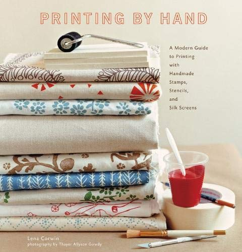 - Printing by Hand: A Modern Guide to Printing with Handmade Stamps, Stencils, and Silk Screens