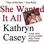 She Wanted It All: A True Story of Sex, Murder, and a Texas Millionaire | Kathryn Casey