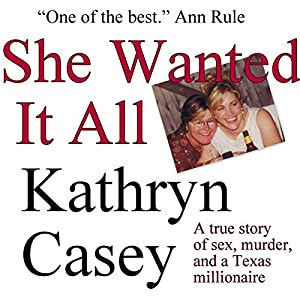 She Wanted It All: A True Story of Sex, Murder, and a Texas Millionaire Audiobook