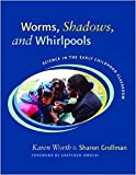 Worms, Shadows, and Whirlpools: Science in the