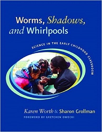 Download Worms, Shadows, and Whirlpools: Science in the Early Childhood Classroom pdf