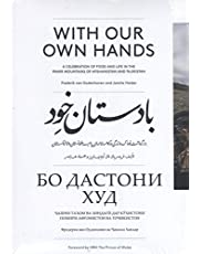 With Our Own Hands: A Celebration of Food and Life in the Pamir Mountains of Afghanistan and Tadjikistan
