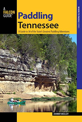 Paddling Tennessee: A Guide to 38 of the State's Greatest Paddling Adventures (Paddling ()