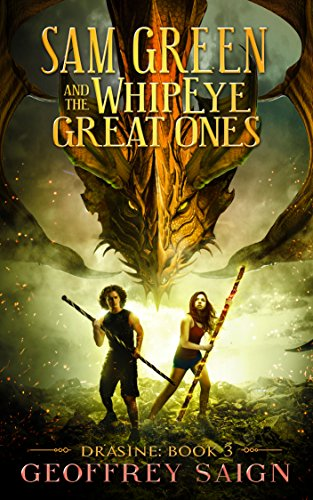 Drasine: Young Adult Fantasy Action Adventure Thriller with Fantastical Magical Beasts (Sam Green and the WhipEye Great Ones, Book 3)