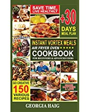 INSTANT VORTEX MEALS AIR FRYER OVEN COOKBOOK FOR BEGINNERS & ADVANCED USERS: Low Budget, Friendly, Quick Recipe Book, Amazing Healthy Meals For Family Parties To Fry, Bake, Grill and Roast