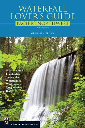 Waterfall Lover's Guide Pacific Northwest: Where to Find Hundreds of Spectacular Waterfalls in Washington, Oregon, and Idaho, 5th Edition (Road Map Of Washington Oregon And Idaho)
