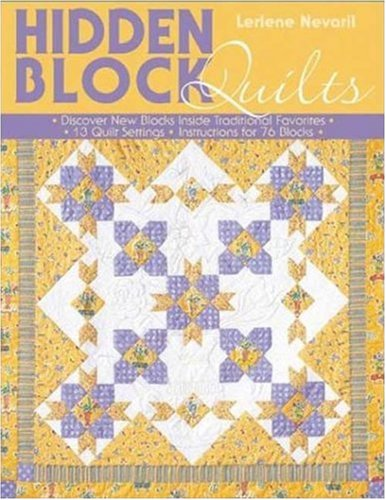 Traditional Patchwork Blocks - Hidden Block Quilts: Discover New Blocks Inside Traditional Favorites; 13 Quilt Settings; Instructions for 55 Blocks