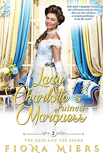 Lady Charlotte's Ruined Marquess: A Steamy Historical Regency Romance Novel (The heir and a spare Book ()