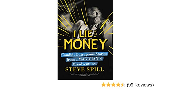 I Lie For Money Candid Outrageous Stories From A Magician S
