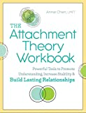 img - for The Attachment Theory Workbook: Powerful Tools to Promote Understanding, Increase Stability, and Build Lasting Relationships book / textbook / text book