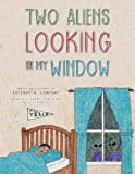 Two Aliens Looking in My Window, Fitzroy A. Lindsay, 1477253335