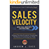 Sales Velocity: How To Sell More With Less Resistance