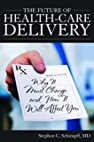 The Future of Health-Care Delivery, Stephen C., Stephen C Schimpff,, 161234156X