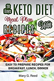 28 Days Keto Meal Plan with Recipes: Easy Keto Diet Recipes Cookbook - Easy to Prepare Recipes for Breakfast,