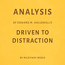 Analysis of Edward M. Hallowell's Driven to Distraction Audiobook by Milkyway Media Narrated by Conner Goff