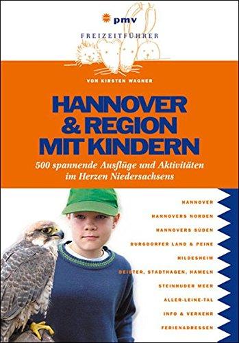 Hannover & Region mit Kindern: 400 spannende Ausflüge und Aktivitäten im Herzen Niedersachsens (Freizeiführer mit Kindern)