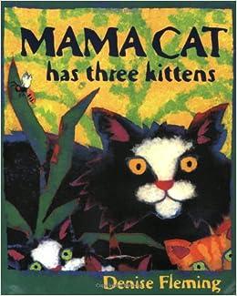 Mama Cat Has Three Kittens Denise Fleming 9780805071627 Amazon Books