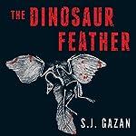 The Dinosaur Feather   S. J. Gazan