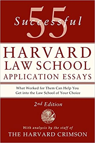 55 Successful Harvard Law School Application Essays: With Analysis by the Staff of The Harvard Crimson