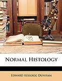Normal Histology, Edward Kellogg Dunham, 1149091215