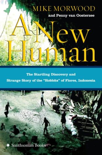 A New Human: The Startling Discovery and Strange Story of the Hobbits of Flores, Indonesia