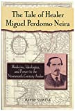 The Tale of Healer Miguel Perdomo Neira, David Sowell, 0842028269
