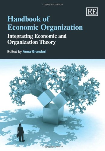 Handbook of Economic Organization: Integrating Economic and Organization Theory