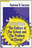 """Revisiting """"the Culture of the School and the Problem of Change"""" (The Series on School Reform) (Sociology of Education Series)"""