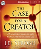 The Case for a Creator: A Journalist Investigates the New Scientific Evidence That Points Toward God