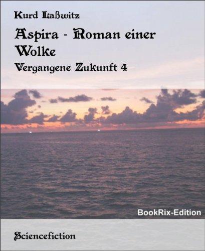 Aspira - Roman einer Wolke: Vergangene Zukunft 4 (German Edition), by Kurd La�witz