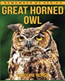 Great Horned Owl: Amazing Photos & Fun Facts Book About Great Horned Owl For Kid (Remember Me Series)