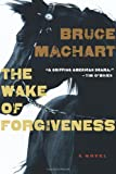 The Wake of Forgiveness, Bruce Machart, 0151014434