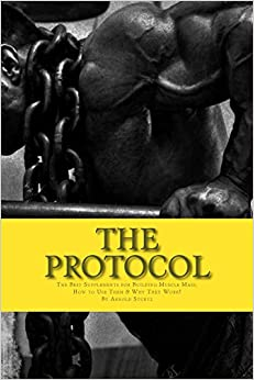 Book The Protocol: The Best Supplements for Building Muscle Mass, How to Use Them and W