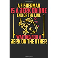 A Fisherman is a jerk on one end of the line, watching for a jerk on the other:...