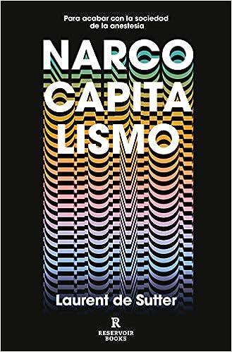 Narcocapitalismo de Laurent de Sutter