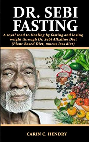 DR. SEBI FASTING: A royal road to Healing by fasting and losing weight through Dr. Sebi Alkaline Die