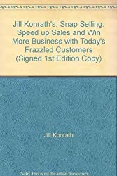 Jill Konrath's: Snap Selling: Speed up Sales and Win More Business with Today's Frazzled Customers (Signed 1st Edition Copy)