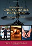 Mentoring in the Criminal Justice Professions : Conveyance of the Craft, Colaprete, Frank A., 0398078653