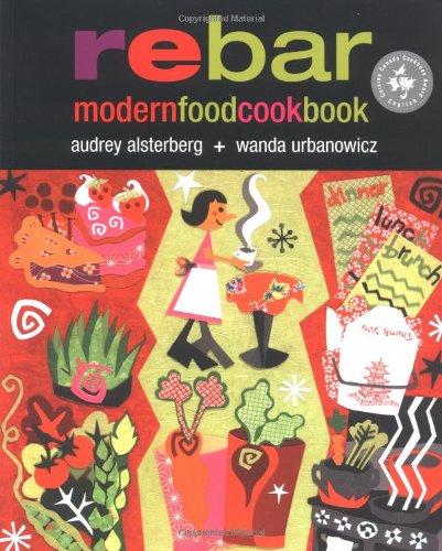 Rebar: Modern Food Cookbook by Audrey Alsterburg, Wanda Urbanowicz