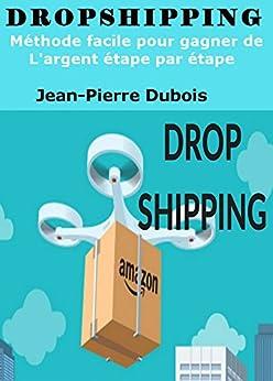 dropshipping m thode facile pour gagner de l 39 argent etape par etape french edition. Black Bedroom Furniture Sets. Home Design Ideas